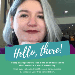 Hello There! I can help you feel more confident about your website & email marketing. Contact me today for a free consultation.