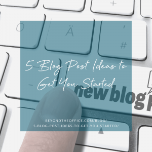 5 Blog Post Ideas to Get You Started