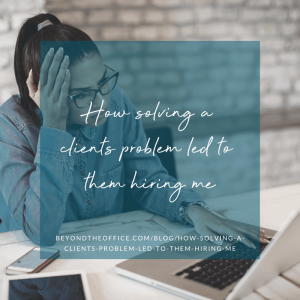 How solving a clients problem led to them hiring me